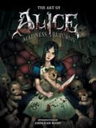 The Art of Alice: Madness Returns ebook by American McGee, Various