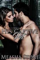 His Captive Pet ebook by Measha Stone