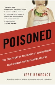 Poisoned - The True Story of the Deadly E. Coli Outbreak That Changed the Way Americans Eat ebook by Jeff  Benedict