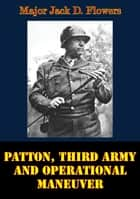 Patton, Third Army And Operational Maneuver ebook by Major Jack D. Flowers