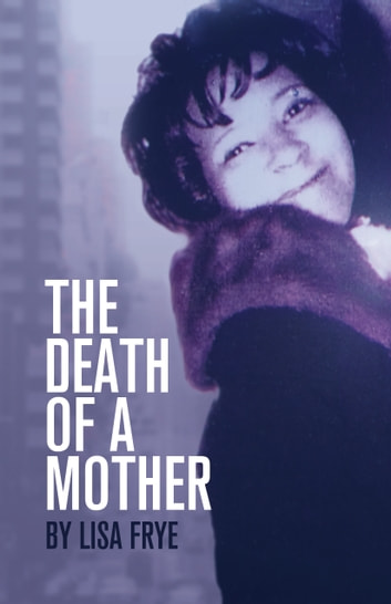 The Death Of A Mother ebook by Lisa Frye
