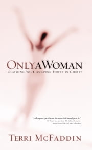 Only a Woman - There's a Hero in the Heart of Every Woman ebook by Terri McFaddin