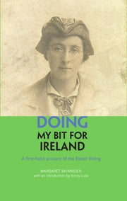 Doing my Bit for Ireland - A first-hand account of the Easter Rising ebook by Margaret Skinnider