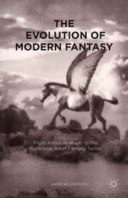 The Evolution of Modern Fantasy - From Antiquarianism to the Ballantine Adult Fantasy Series ebook by Jamie Williamson