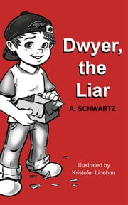 Dwyer, the Liar: Reader's Theatre ebook by A. Schwartz