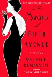The Swans of Fifth Avenue - A Novel ebook by Melanie Benjamin
