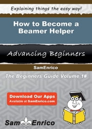 How to Become a Beamer Helper ebook by Heidy Christman,Sam Enrico