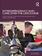 Interdependency and Care over the Lifecourse ebook by Sophia Bowlby,Linda McKie,Susan Gregory,Isobel Macpherson