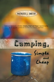 Camping, Simple and Cheap ebook by Patrick J. Smith