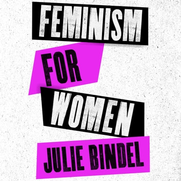 Feminism for Women - The Real Route to Liberation audiobook by Julie Bindel