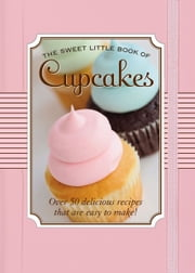 The Sweet Little Book of Cupcakes - Over 50 Delicious Recipes that Are Easy To Make! ebook by Nicholas Peruzzi, Courtney Forrester