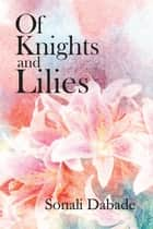 Of Knights and Lilies ebook by Sonali Dabade