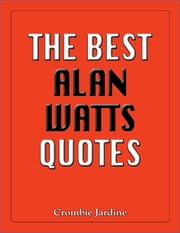 The Best Alan Watts Quotes ebook by Crombie Jardine