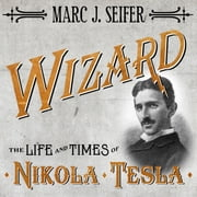 Wizard - The Life and Times of Nikola Tesla: Biography of a Genius audiobook by Marc J. Seifer