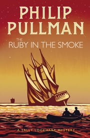 A Sally Lockhart Mystery 1: The Ruby in the Smoke ebook by Philip Pullman