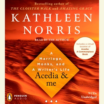 Acedia & me - A Marriage, Monks, and a Writer's Life audiobook by Kathleen Norris