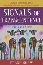 Signals of Transendence - One Man's Story ebook by Frank Shaw