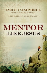 Mentor Like Jesus ebook by Regi Campbell,Richard Chancy,Andy Stanley