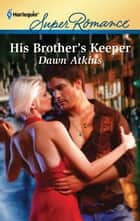 His Brother's Keeper 電子書籍 by Dawn Atkins