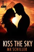 Kiss the Sky ebook by MK Schiller