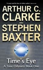 Time's Eye - A Time Odyssey Book One ebook by Stephen Baxter, Sir Arthur C. Clarke