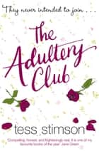 The Adultery Club - In an often grey world there are fifty shades of seduction eBook by Tess Stimson