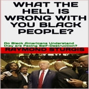 What the Hell Is Wrong with You Black People? - Do Black America Understand they are Facing Self-Destruction? Audiolibro by Raymond Sturgis