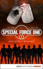 Special Force One 01 - Der erste Einsatz ebook by Michael J. Parrish