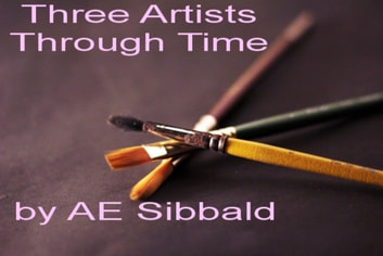 Three Artists Through Time ebook by AE Sibbald