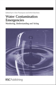 Water Contamination Emergencies: Monitoring, Understanding and Acting ebook by Borchers, Ulrich