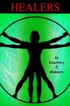 Healers a Hyllis family story #3 ebook by Laurence E Dahners