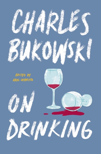 On Drinking ebook by Charles Bukowski