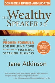 The Wealthy Speaker 2.0 - The Proven Formula for Building Your Successful Speaking Business ebook by Jane Atkinson,Catherine Leek