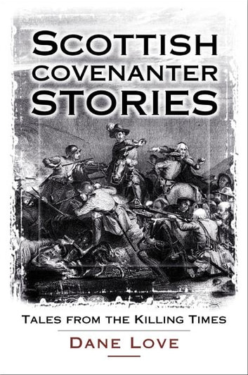 Scottish Covenanter Stories ebook by Dane Love