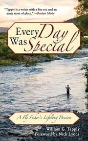 Every Day Was Special - A Fly Fisher's Lifelong Passion ebook by William G. Tapply