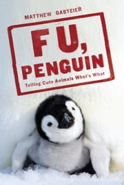 F U, Penguin - Telling Cute Animals What's What ebook by Matthew Gasteier