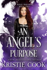 An Angel's Purpose ebook by Kristie Cook