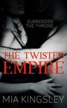 The Twisted Empire - The Twisted Kingdom 3 ebook by Mia Kingsley