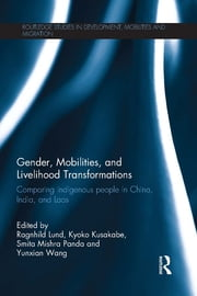 Gender, Mobilities, and Livelihood Transformations - Comparing Indigenous People in China, India, and Laos ebook by