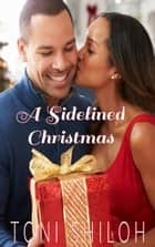 A Sidelined Christmas ebook by Toni Shiloh