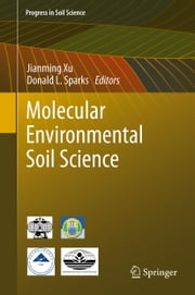 Molecular Environmental Soil Science ebook by Jianming Xu,Donald L. Sparks