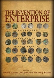 The Invention of Enterprise - Entrepreneurship from Ancient Mesopotamia to Modern Times ebook by David S. Landes,Joel Mokyr,William J. Baumol