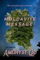 The Moldavite Message ebook by Amethyst Qu