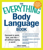 The Everything Body Language Book: Succeed in work, love, and life - all without saying a word! ebook by Hagen, Shelly