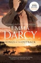 Kings Of The Outback/The Cattle King's Mistress/The Playboy King's Wife/The Pleasure King's Bride ebook by Emma Darcy