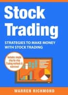 Stock Trading: Strategies to Make Money with Stock Trading - Stock Trading Series, #2 ebook by Warren Richmond
