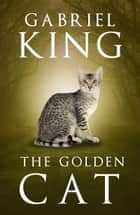 The Golden Cat ebook by Gabriel King