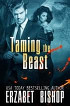 Taming the Beast - Westmore Wolves, #4 ebook by Erzabet Bishop