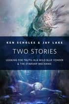 Two Stories - A Tor.Com Original ebook by Ken Scholes, Jay Lake