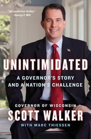 Unintimidated - A Governor's Story and a Nation's Challenge ebook by Scott Walker,Marc Thiessen